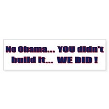 Anti Obama - You didnt build that! Bumper Sticker