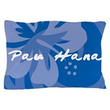 Pau Hana Pillow Case