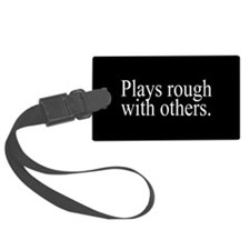 Plays Rough Luggage Tag
