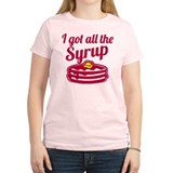 I Got All The Syrup T-Shirt