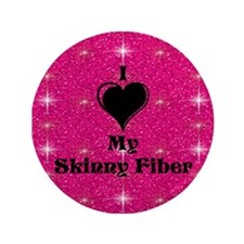 "I Love My Skinny Fiber 3.5"" Button"