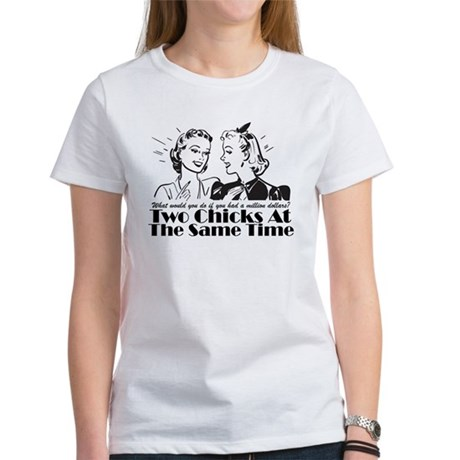 Two Chicks At The Same Time Women's T-Shirt