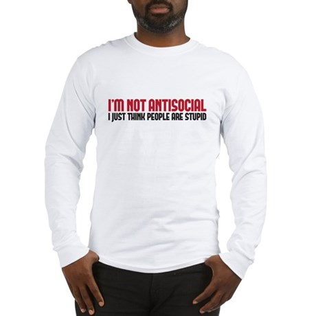 im not antisocial Long Sleeve T-Shirt