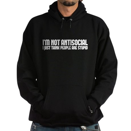 im not antisocial Hoodie (dark)