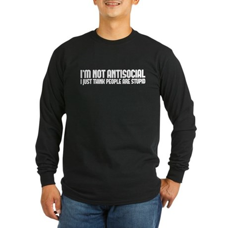 im not antisocial Long Sleeve Dark T-Shirt