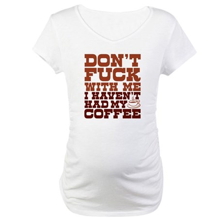 dont fuck with me Maternity T-Shirt