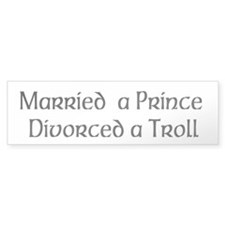 Married a prince divorced a troll Bumper Sticker