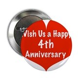 "Wish us a Happy 4th Anniversary 2.25"" Button"