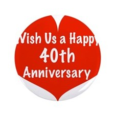 "Wish us a Happy 40th Anniversary 3.5"" Button"