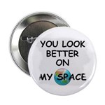 YOU LOOK BETTER ON MY SPACE Button