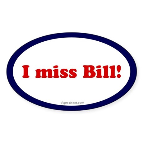 I miss Bill Oval Sticker