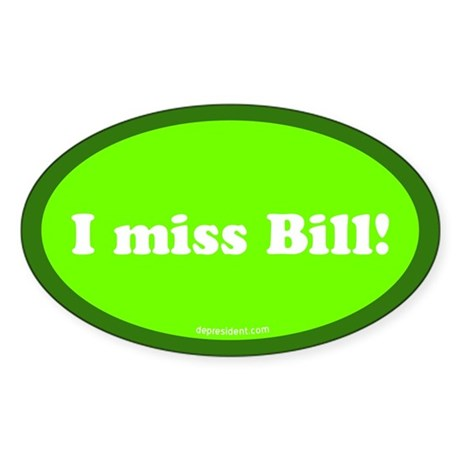 Green I miss Bill Oval Sticker