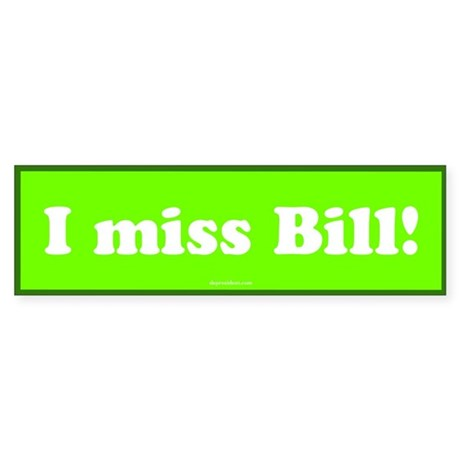 Green I miss Bill Bumper Sticker