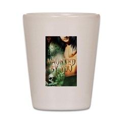 Haunted By You Shot Glass