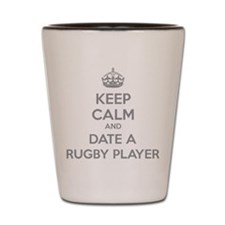 Keep calm and date a rugby player Shot Glass