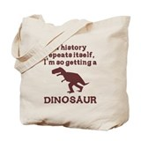 If history repeats itself dinosaur Tote Bag