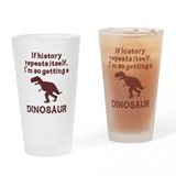 If history repeats itself dinosaur Drinking Glass