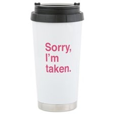 Sorry, I'm Taken. Ceramic Travel Mug