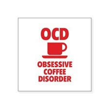 "OCD Obsessive Coffee Disorder Square Sticker 3"" x"