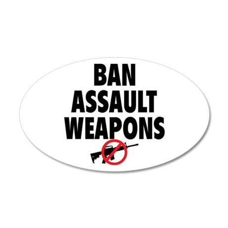 BAN ASSAULT WEAPONS 35x21 Oval Wall Decal