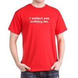 I noticed you noticing me-  Black T-Shirt