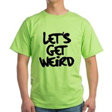 Lets Get Weird Workaholics T-Shirt