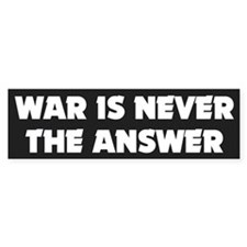 war never the answer... Bumper Bumper Sticker