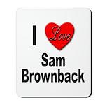 I Love Sam Brownback Mousepad
