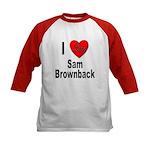 I Love Sam Brownback (Front) Kids Baseball Jersey