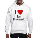 I Love Sam Brownback (Front) Hooded Sweatshirt