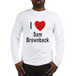 I Love Sam Brownback Long Sleeve T-Shirt