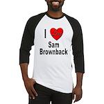 I Love Sam Brownback Baseball Jersey