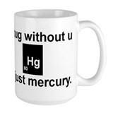 A hug without u is just mercury. Coffee Mug