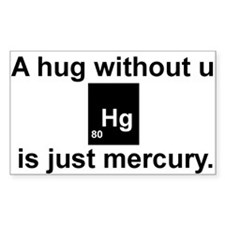 A hug without u is just mercury. Bumper Stickers
