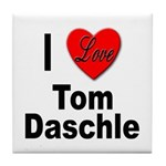 I Love Tom Daschle Tile Coaster