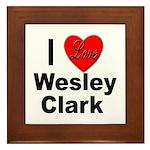 I Love Wesley Clark Framed Tile