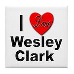 I Love Wesley Clark Tile Coaster