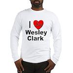 I Love Wesley Clark (Front) Long Sleeve T-Shirt