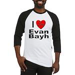 I Love Evan Bayh Baseball Jersey