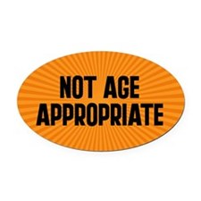 Not Age Appropriate Oval Car Magnet