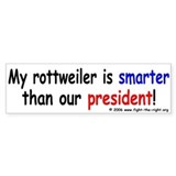 My Rottweiler is smarter than Bush(bumper sticker)