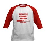 Sarcastic Comment Loading Tee