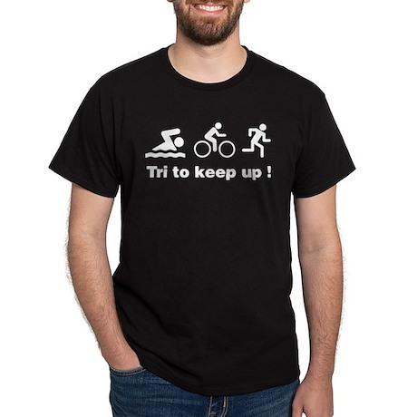 Tri to keep up ! Dark T-Shirt