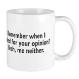 Remember When I Asked For Your Opinion Coffee Mug
