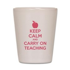 Keep calm and carry on teaching Shot Glass