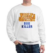 World's Greatest Bug kiler Sweatshirt