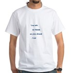 I'm not drunk White T-Shirt