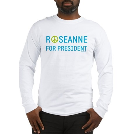 Roseanne for President Long Sleeve T-Shirt