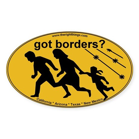 Got Borders? Anti Illegals Oval Sticker
