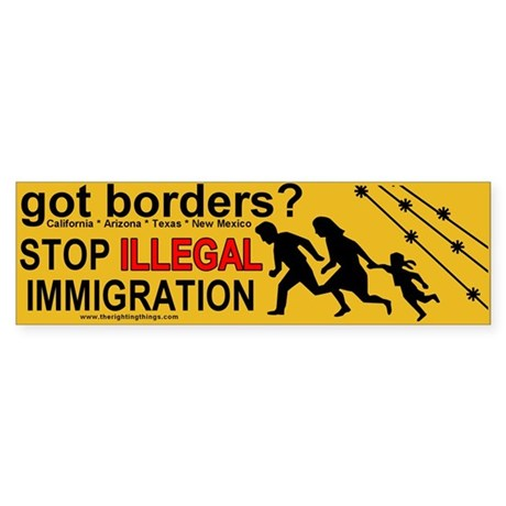 Got Borders? Anti Illegals Bumper Sticker
